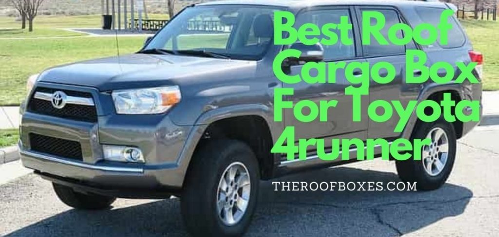 Best Roof Cargo Box for a Toyota 4Runner
