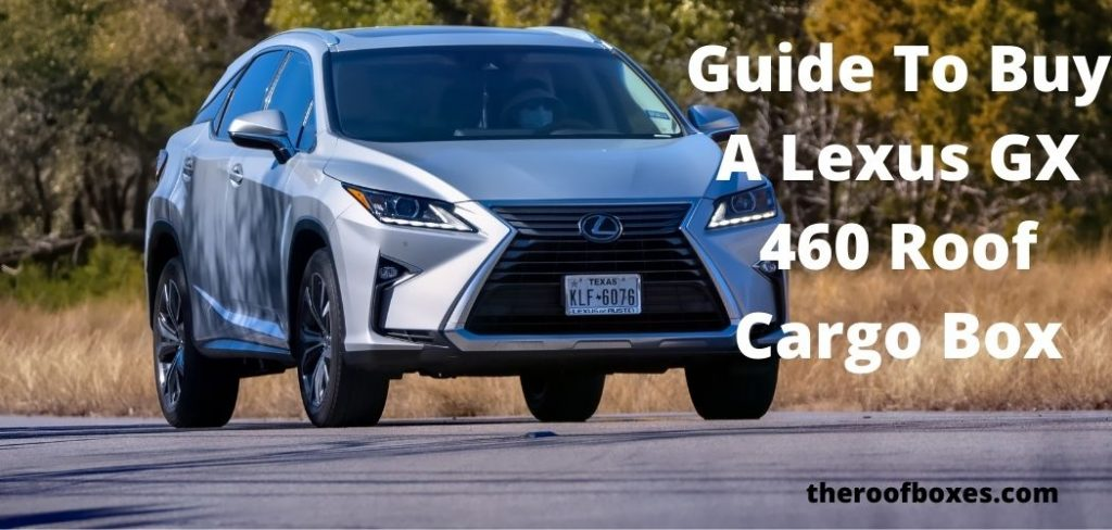 The Complete Guide To Buy A Lexus GX 460 Roof Cargo Box
