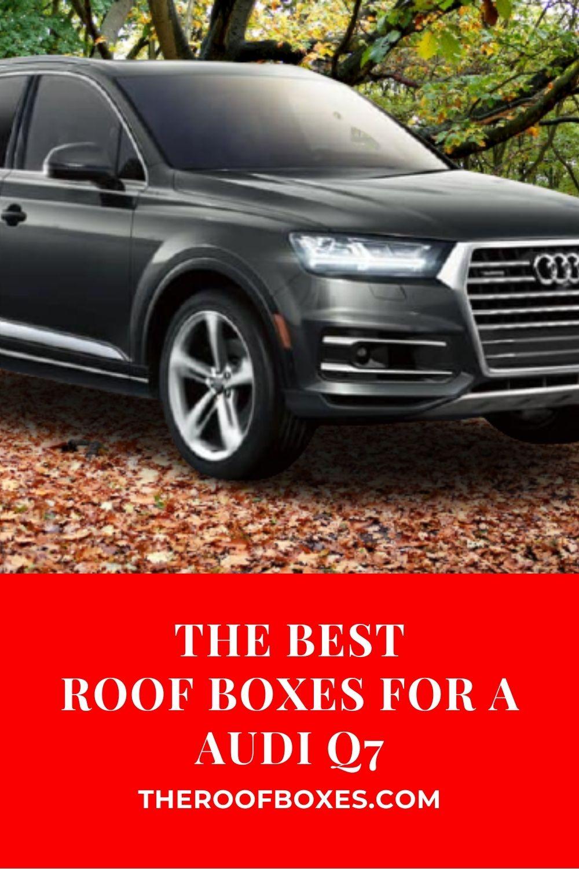 Audi Q7 Roof Box – Reviews and Comparison