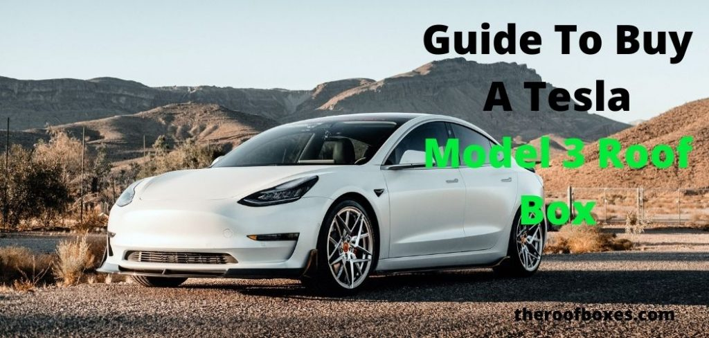 The Best Roof Box For Tesla Model 3: Ultimate Guide