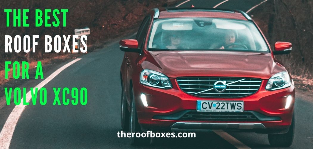 The Best ROOF BOXES FOR A Volvo XC90