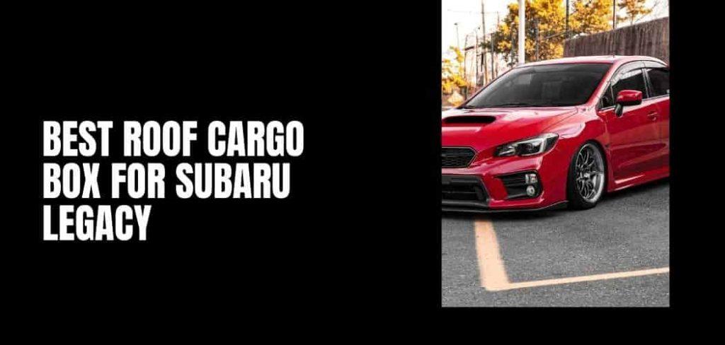 Best Roof Cargo Box For Subaru Legacy