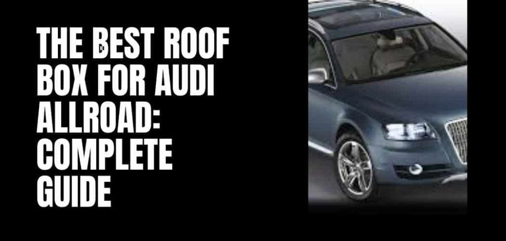 The Best Roof Box For Audi Allroad: Complete Guide