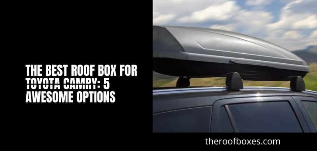 The Best Roof Box For Toyota Camry: 5 Awesome Options
