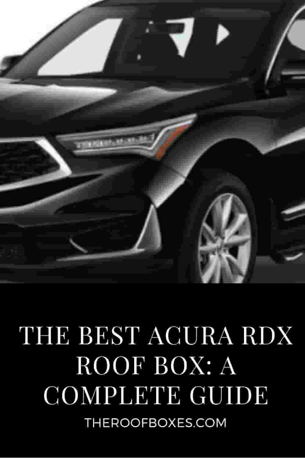 Acura RDX Roof Box– Reviews and Comparison