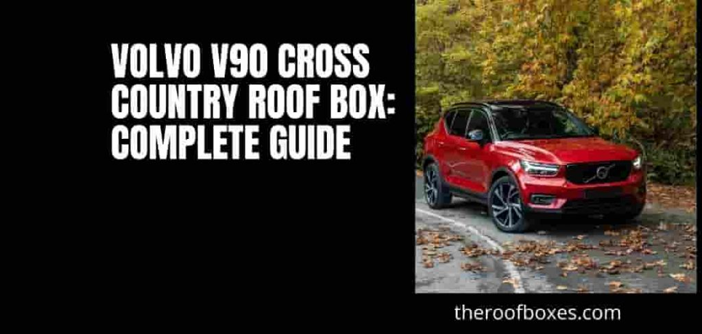 The Best Volvo V90 Cross Country Roof Box: Complete Guide