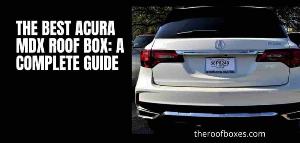 The Best Acura MDX Roof Box: A Complete Guide