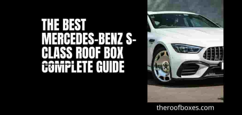 The Best Mercedes-Benz S-Class Roof Box: Complete Guide