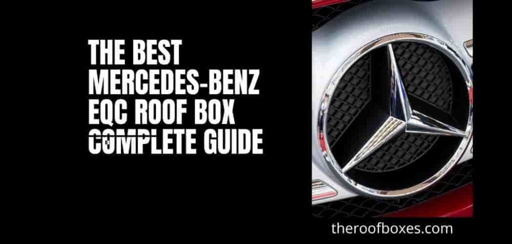 The Best Mercedes-Benz EQC Roof Box Complete Guide