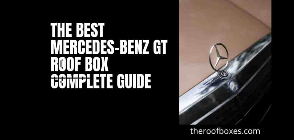 The Best Mercedes-Benz GT Roof Box: Complete Guide