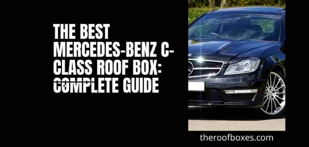 The Best Mercedes-Benz C-Class Roof Box: Complete Guide