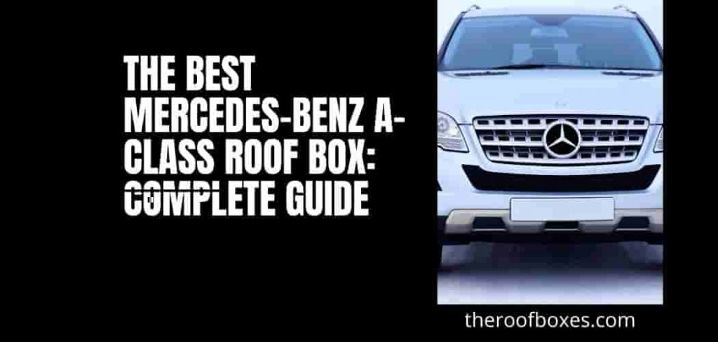 The Best Mercedes-Benz A-Class Roof Box: Complete Guide