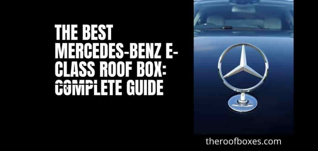 The Best Mercedes-Benz E-Class Roof Box: Complete Guide
