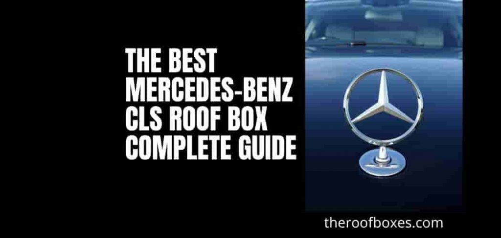 The Best Mercedes-Benz CLS Roof Box Complete Guide