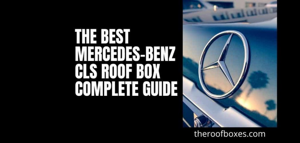 The Best Mercedes-Benz CLA Roof Box: Complete Guide