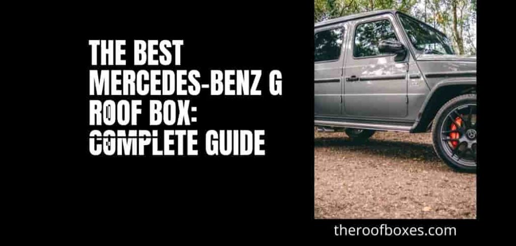 The Best Mercedes-Benz G Roof Box: Complete Guide