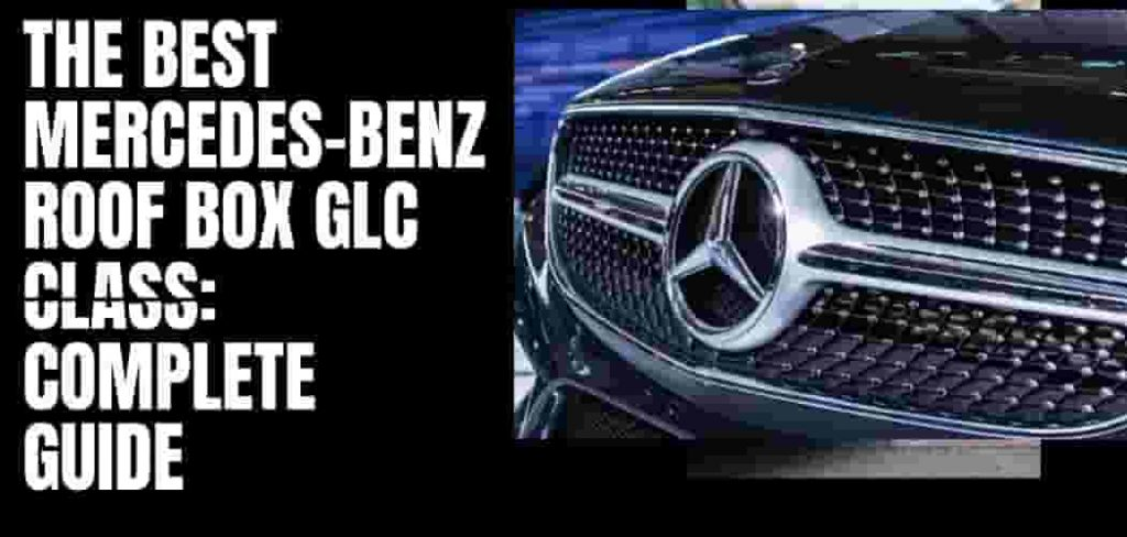 Mercedes-Benz GLC Roof Box: Complete Guide