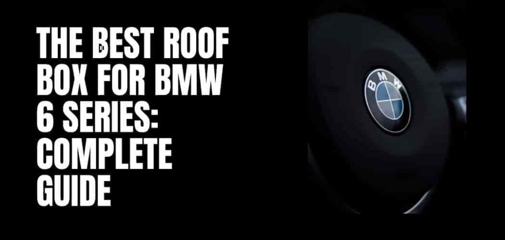 The Best Roof Box For BMW 6 Series: Complete Guide