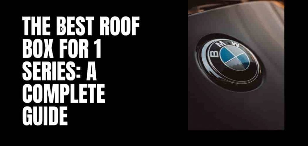 The Best Roof Box For BMW 1 Series: Complete Guide