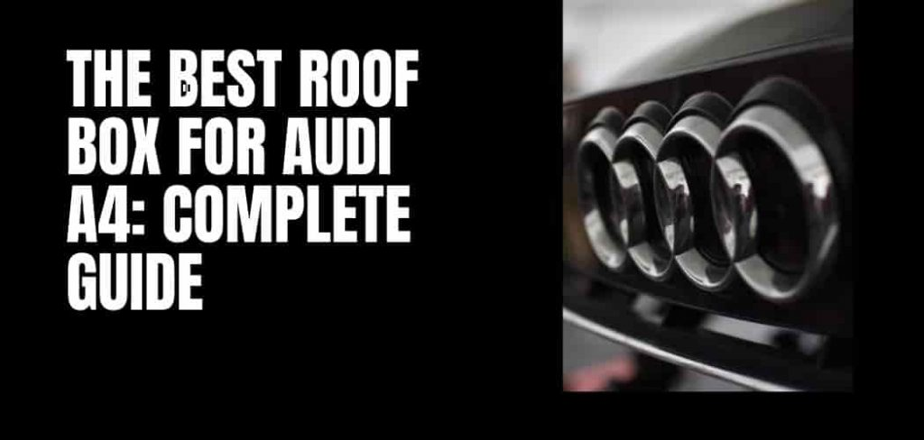 The Best Roof Box for Audi A4: Complete Guide