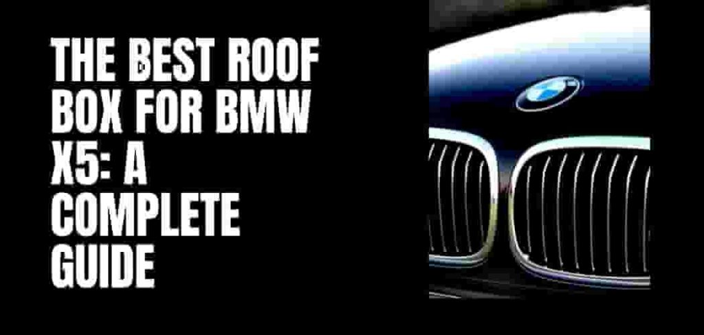 The Best Roof Box for Bmw X5 A Complete Guide-min