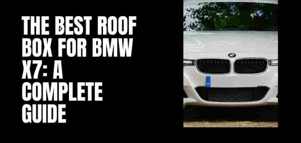 The Best Roof Box for Bmw X7: A Complete Guide