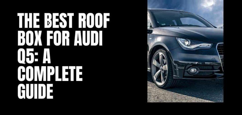 Best Roof Box for audi q5