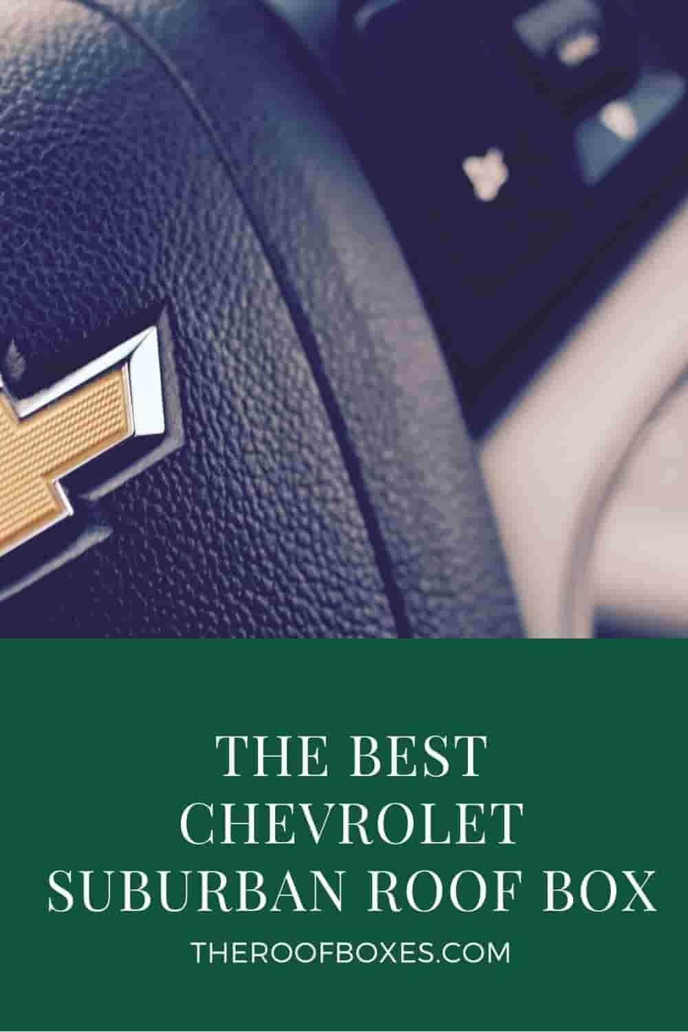 Roof Box for Chevrolet Suburban – Reviews and Comparison