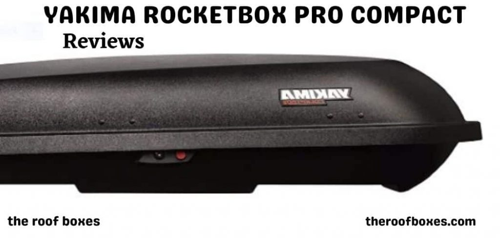All You Need To Know About YAKIMA RocketBox Pro Compact Roof Cargo Box Review