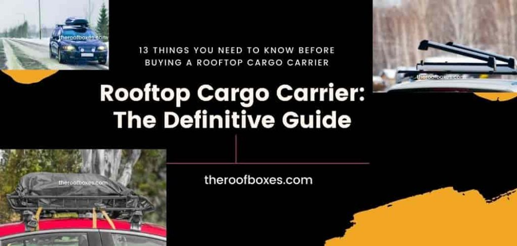 Rooftop Cargo Carrier: The Definitive Guide