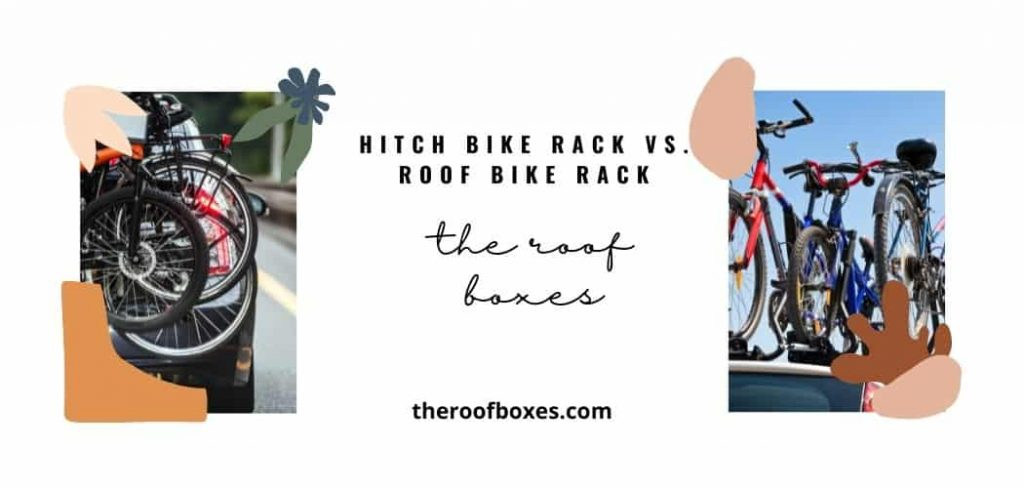 Hitch Bike Rack Vs. Roof Bike Rack: Which is Better?