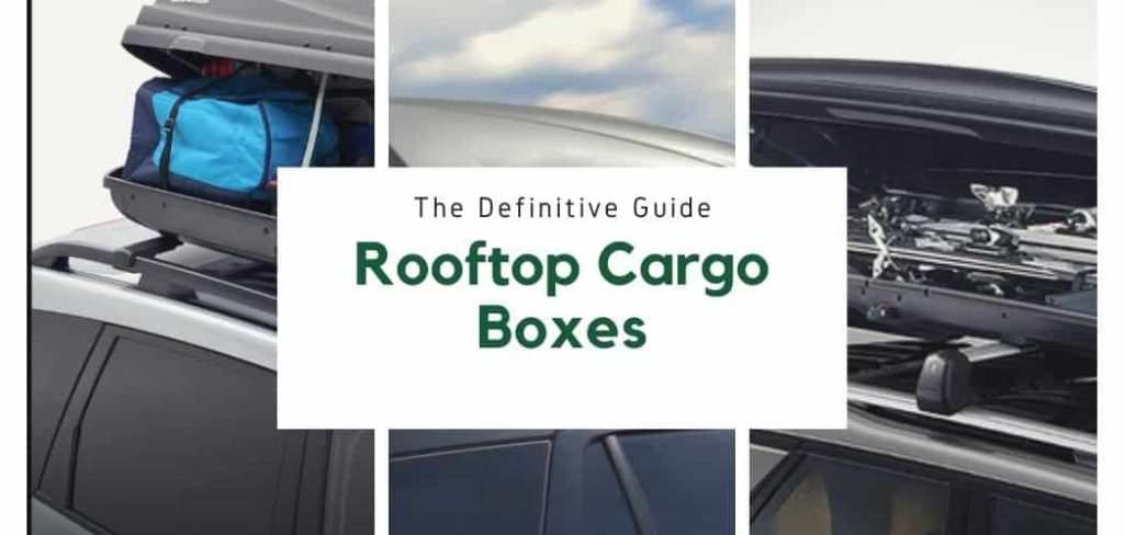 Rooftop Cargo Boxes: The Definitive Guide