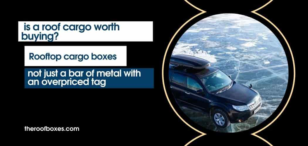 Roof cargo boxes are not just a bar of metal with an overpriced tag.